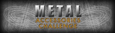 Announcing the Metal Accessories Challenge